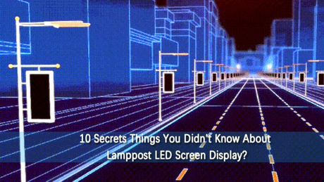 10-Secrets-Things-You-Didnt-Know-About-Lamppost-LED-Screen-Display.jpg