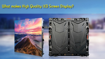 What Makes High Quality LED Screen Display?
